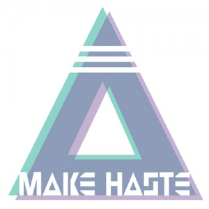 Make Haste – Tried For You