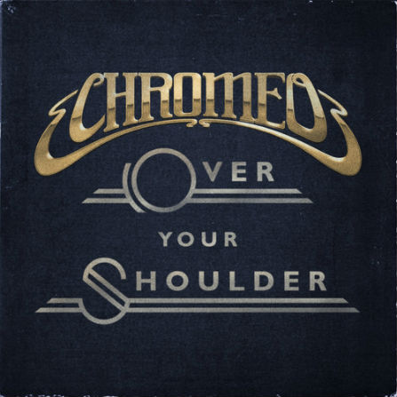 Chromeo – Over Your Shoulder