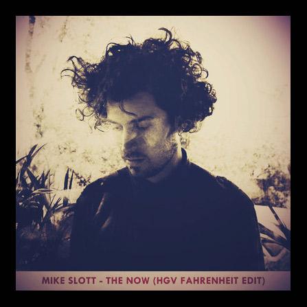 Mike Slott – The Now (HGV Fahrenheit Edit)