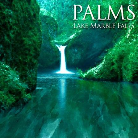 Palms – Lake Marble Falls